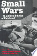 """Small Wars: The Cultural Politics of Childhood"" by Nancy Scheper-Hughes, Nancy Sargent, Carolyn F. Sargent"
