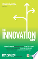 """The Innovation Book: How to Manage Ideas and Execution for Outstanding Results"" by Max Mckeown"