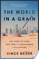 """The World in a Grain: The Story of Sand and How It Transformed Civilization"" by Vince Beiser"