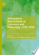 Anticipatory Materialisms in Literature and Philosophy  1790   1930