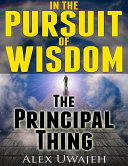 In The Pursuit of Wisdom The Principal Thing