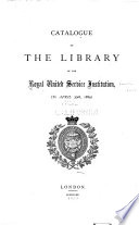Catalogue of the Library of the Royal United Service Institution   to April 30th  1889