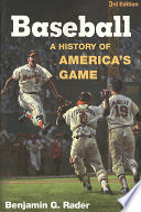 """Baseball, 3rd Ed.: A History of America's Game"" by Benjamin G. Rader"