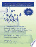 """The Ziggurat Model 2.0: A Framework for Designing Comprehensive Interventions for High-Functioning Individuals with Autism Spectrum Disorders"" by Ruth Aspy, Barry G. Grossman"