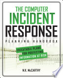 The Computer Incident Response Planning Handbook: Executable Plans for Protecting Information at Risk
