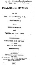 The Psalms and Hymns of the Rev. Isaac Watts ... A New Edition, with Improved Indexes ... Corrected and Revised by the Rev. G. Burder