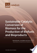 Sustainable Catalytic Conversion Of Biomass For The Production Of Biofuels And Bioproducts