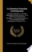 La Litterature Francaise Contemporaine: XIX Siecle. Renfermant: 1. Par Ordre Alphabetique de Noms d'Auteurs... 2.Une Table Des Livres Anonymes Et Poly