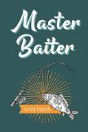 Master Baiter   Fishing Logbook