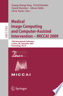 Medical Image Computing and Computer-Assisted Intervention -- MICCAI 2009  : 12th International Conference, London, UK, September 20-24, 2009, Proceedings