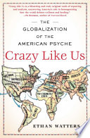 """""""Crazy Like Us: The Globalization of the American Psyche"""" by Ethan Watters"""