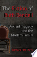 The Fiction of Ruth Rendell  : Ancient Tragedy and the Modern Family