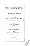 The Pastor's Voice: Being Twenty-five Sermons by ... G. J. With an Introduction by C. J. Goodhart. [Edited by Mrs. E. Jeans.]