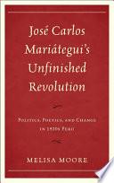 Jos Carlos Mari Tegui S Unfinished Revolution