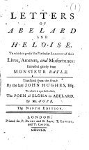 Letters of Abelard and Heloise To which is Prefix d a Particular Account of Their Lives  Amours  and Misfortunes  Extracted Chiefly from Monsieur Bayle  Translated from the French by the Late John Hughes  Esq To which is Now First Added  the Peom of Eloisa to Abelard  By Mr  Pope  The Ninth Edition