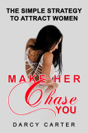 Make Her Chase You: The Simple Strategy to Attract Women Pdf/ePub eBook