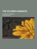 The Pilgrim Kamanita  a Legendary Romance