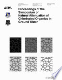 Proceedings Of The Symposium On Natural Attenuation Of Chlorinated Organics In Ground Water Book PDF