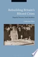 Rebuilding Britain s Blitzed Cities