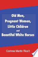 Old Men  Pregnant Women  Little Children and Beautiful White Horses Book