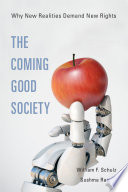 """The Coming Good Society: Why New Realities Demand New Rights"" by William F. Schulz, Sushma Raman"