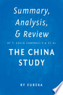 Summary, Analysis & Review of T. Colin Campbell's and Thomas M. Campbell, II's The China Study by Eureka