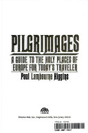 Pilgrimages  a Guide to the Holy Places of Europe for Today s Traveler