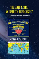 The Earth's Core, an Energetic Cosmic Object