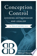 Conception Control: Avoiding Antinomianism and Legalism