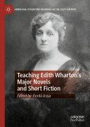 Teaching Edith Wharton   s Major Novels and Short Fiction
