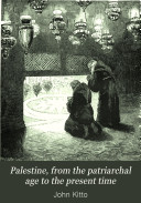 Palestine  from the Patriarchal Age to the Present Time