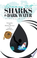 Swimming with Sharks in Dark Water Book PDF