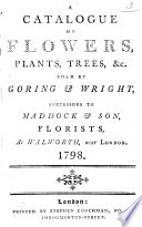 A Catalogue of Flowers, Plants, ... &c. sold by Goring & Wright, etc