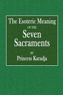 The Esoteric Meaning of the Seven Sacraments - Princess Karadja
