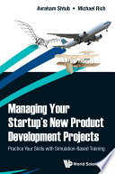 Managing Your Startup s New Product Development Projects  Practice Your Skills With Simulation based Training Book