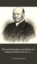 The autobiography and letters of ... Thomas Godwin [ed. by A. Godwin].