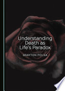 Understanding Death as Life's Paradox