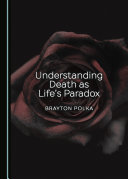 Understanding Death as Life   s Paradox