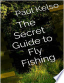 The Secret Guide to Fly Fishing