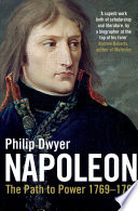 """""""Napoleon: The Path to Power 1769 1799"""" by Philip Dwyer"""