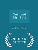Tutt and Mr  Tutt   Scholar s Choice Edition