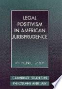 Legal Positivism in American Jurisprudence