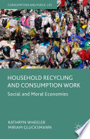 Household Recycling and Consumption Work  : Social and Moral Economies