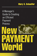 New Payment World: A Manager's Guide to Creating an Efficient ...