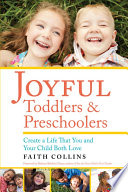 """JOYFUL TODDLERS AND PRESCHOOLERS: Create a Life that You and Your Child Both Love"" by Faith Collins"