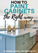 How to paint cabinets the RIGHT way