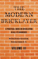 The Modern Bricklayer   A Practical Work on Bricklaying in all its Branches   Volume III