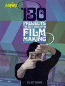 130 Projects to Get You Into Filmmaking
