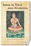 """Soma in Yoga and Ayurveda: The Power of Rejuvenation and Immortality"" by David Frawley"