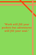 Work Will Fill Your Pockets But Adventures Will Fill Your Soul
